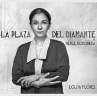 Teatre: La plaza del Diamante. Interpretada per Lolita Flores.