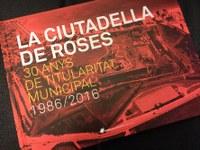 """El llibre """"La Ciutadella de Roses, 30 anys de titularitat municipal"""", recull la història del rescat d'aquest important element del patrimoni històric de Catalunya"""